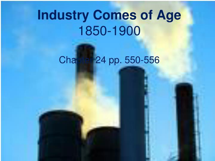 industry comes of age 1850 1900 chapter 24 pp 550 556 n.