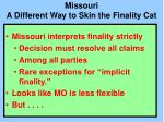 missouri a different way to skin the finality cat