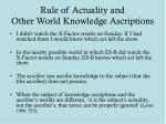rule of actuality and other world knowledge ascriptions