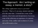 the approach am i writing an essay a memoir a story