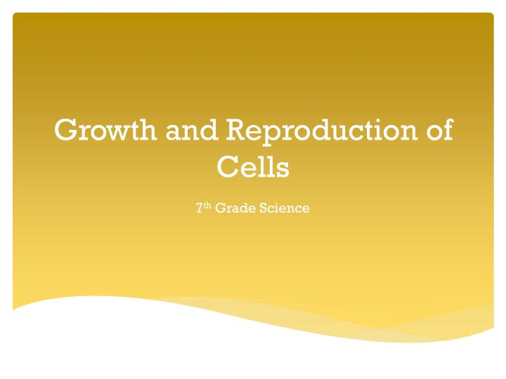 growth and reproduction of cells n.