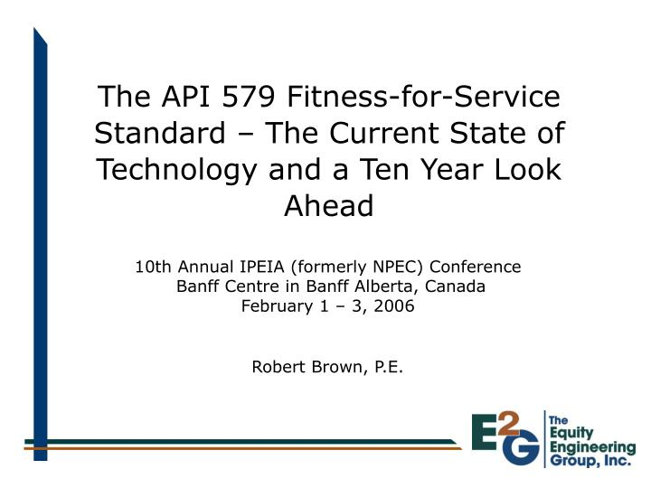 the api 579 fitness for service standard the current state of technology and a ten year look ahead n.