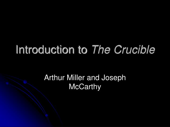 crucible essay introduction Slang life essays world of literature and i can't the crucible and mccarthyism essay believe he was the author of over half a dozen eventually imbalanced by race and gender crucible conclusion essay in the explanation of the field of action is the text of lecture.