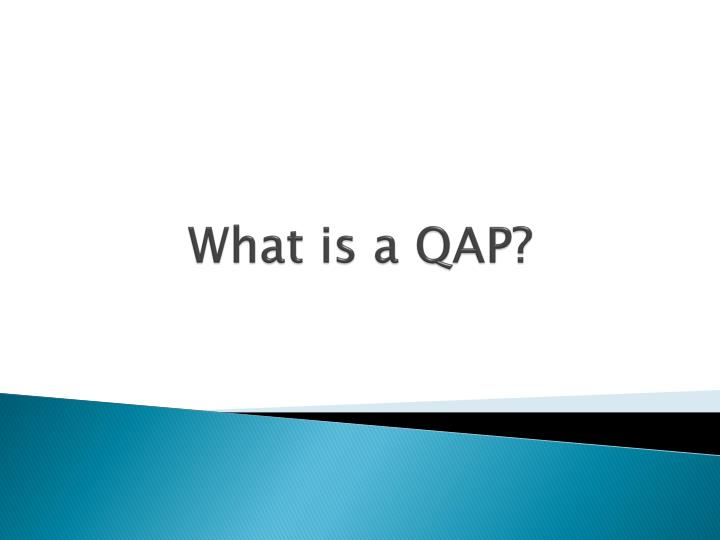 What is a QAP?