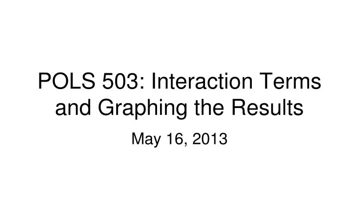 pols 503 interaction terms and graphing the results n.