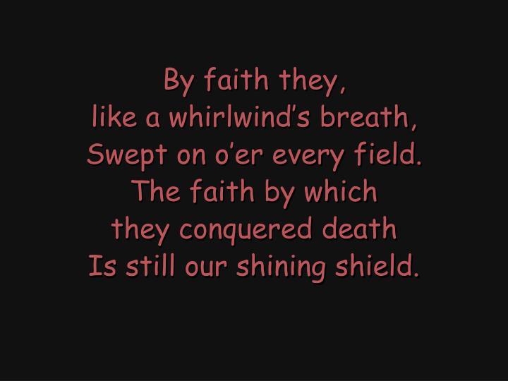 By faith they,