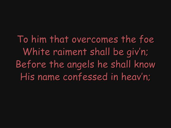 To him that overcomes the foe