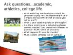 ask questions academic athletics college life
