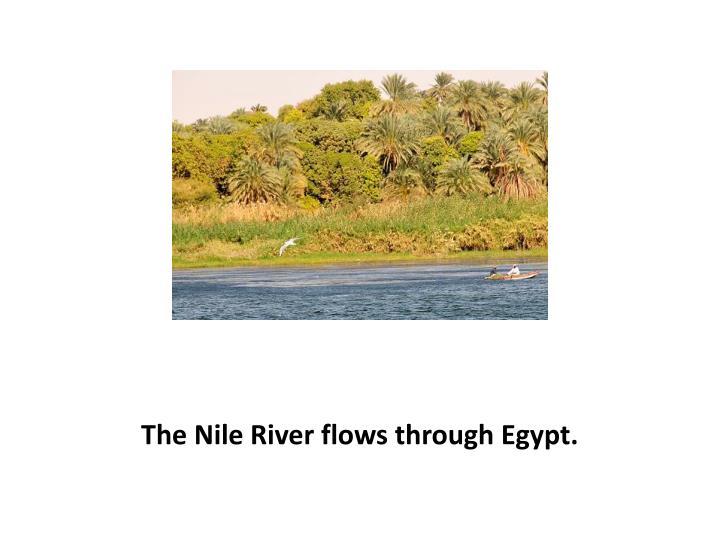 The Nile River flows through Egypt.