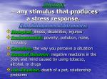 stressor any stimulus that produces a stress response