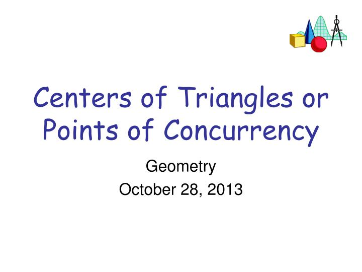 centers of triangles or points of concurrency n.