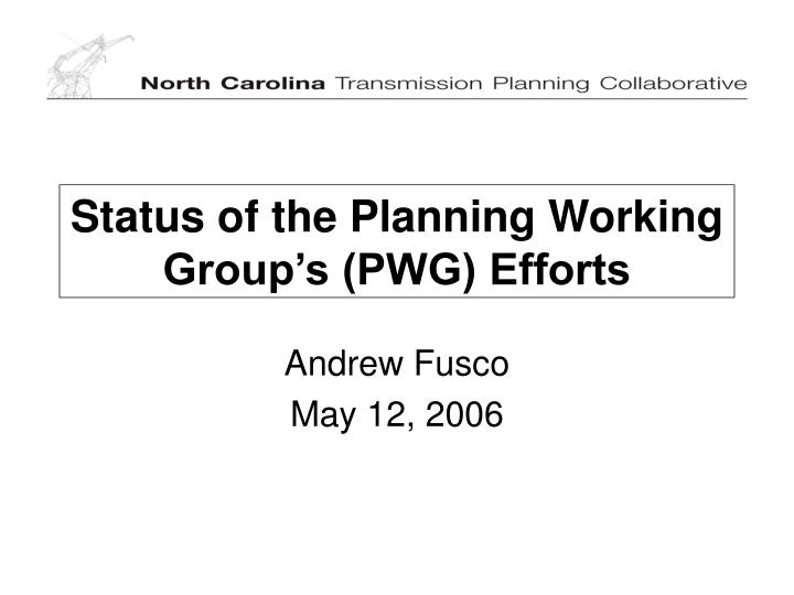 status of the planning working group s pwg efforts n.