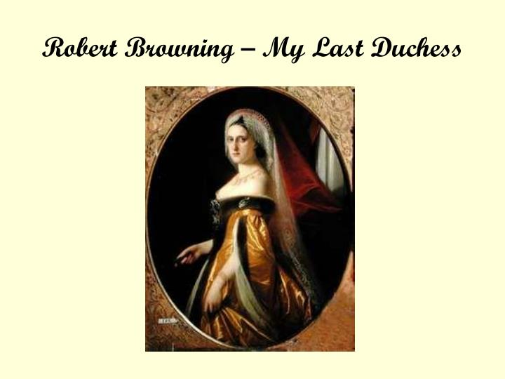 my last duchess by robert browning as an example of a dramatic monologue
