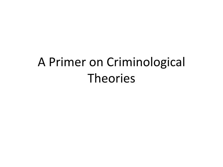 a primer on criminological theories n.