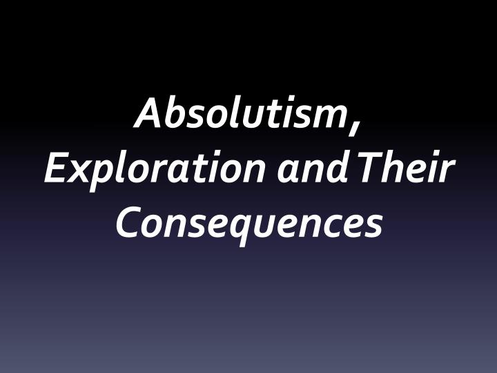 absolutism exploration and their consequences n.