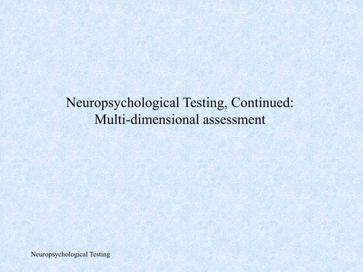neuropsychological testing continued multi dimensional assessment n.