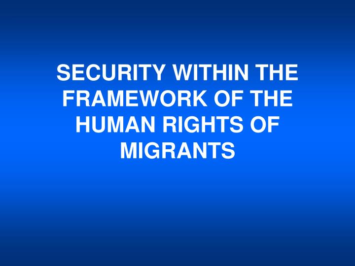 security within the framework of the human rights of migrants n.