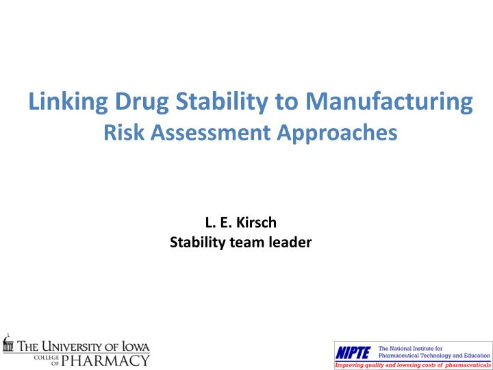 linking drug stability to manufacturing risk assessment approaches n.
