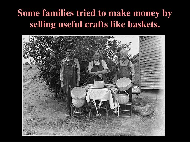 Some families tried to make money by selling useful crafts like baskets.