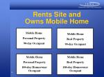 rents site and owns mobile home