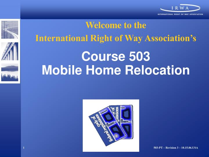 welcome to the international right of way association s course 503 mobile home relocation n.