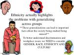 ethnicity actually highlights the problems with generalizing across groups