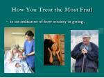 how you treat the most frail