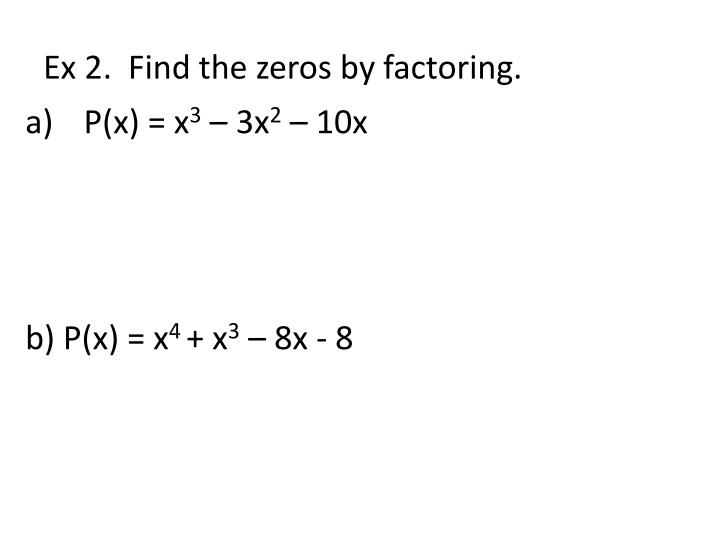Ex 2.  Find the zeros by factoring.