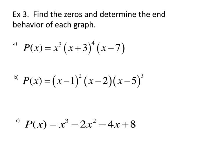 Ex 3.  Find the zeros and determine the end behavior of each graph.