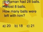 5 raman had 28 balls he lost 8 balls