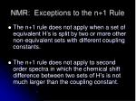 nmr exceptions to the n 1 rule