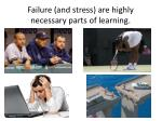 failure and stress are highly necessary parts of learning