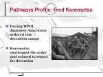 pathways profile fred korematsu