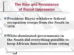 the rise and persistence of racial oppression