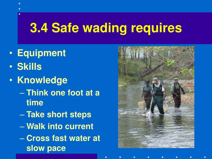 3.4 Safe wading requires