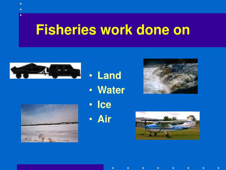 Fisheries work done on