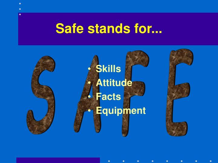 Safe stands for...