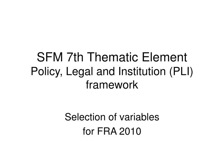 sfm 7th thematic element policy legal and institution pli framework n.