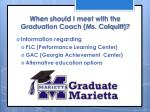 when should i meet with the graduation coach ms colquitt