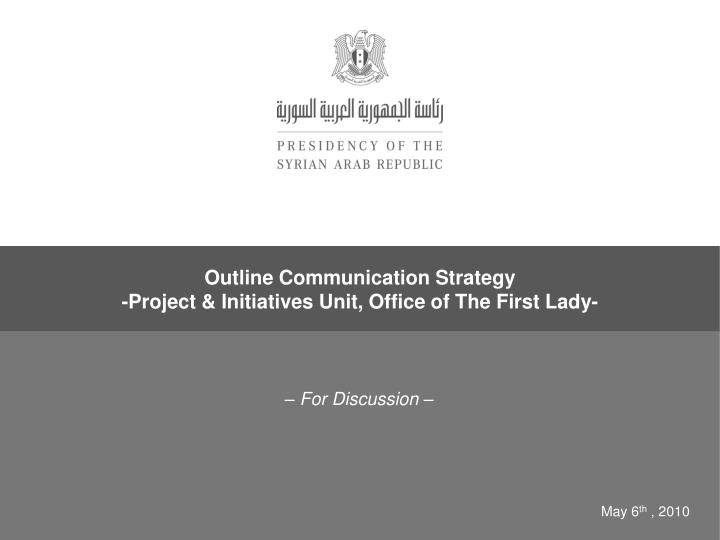 outline communication strategy project initiatives unit office of the first lady n.