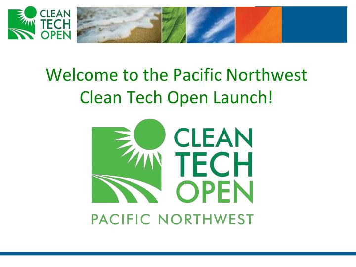welcome to the pacific northwest clean tech open launch n.