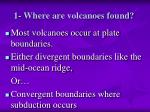 1 where are volcanoes found