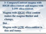 3 compare contrast magma with high silica content and magma with low silica content
