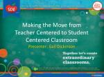 making the move from teacher centered to student centered classroom presenter gail dickinson