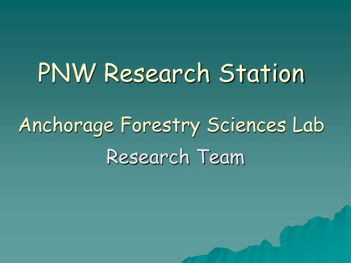 pnw research station anchorage forestry sciences lab n.