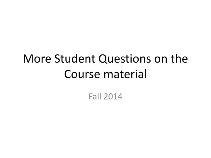 more student questions on the course material n.