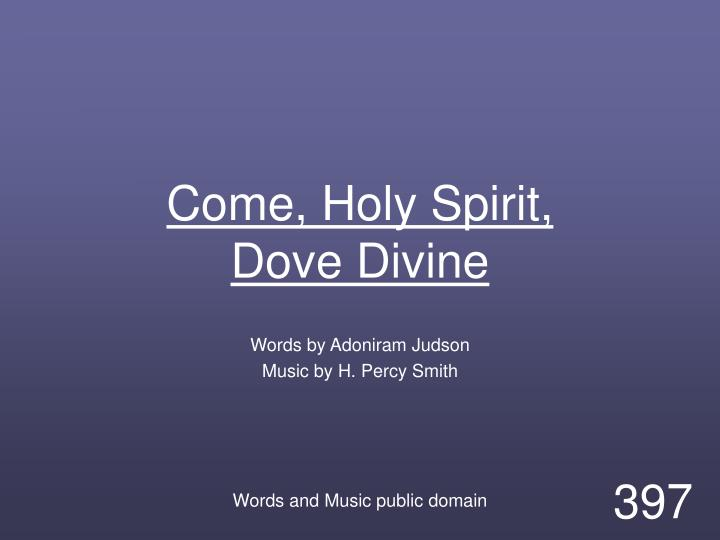 come holy spirit dove divine n.