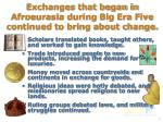 exchanges that began in afroeurasia during big era five continued to bring about change