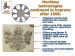 maritime technologies continued to improve after 1500