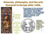 sciences philosophy and the arts flowered in europe after 1400